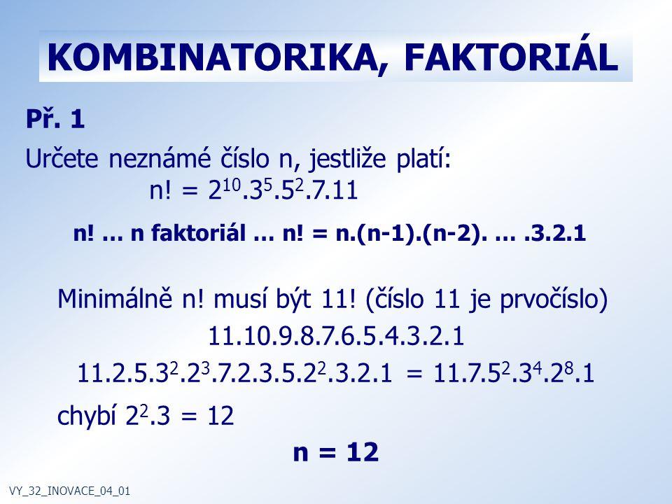 KOMBINATORIKA, FAKTORIÁL n.… n faktoriál … n. = n.(n-1).(n-2).