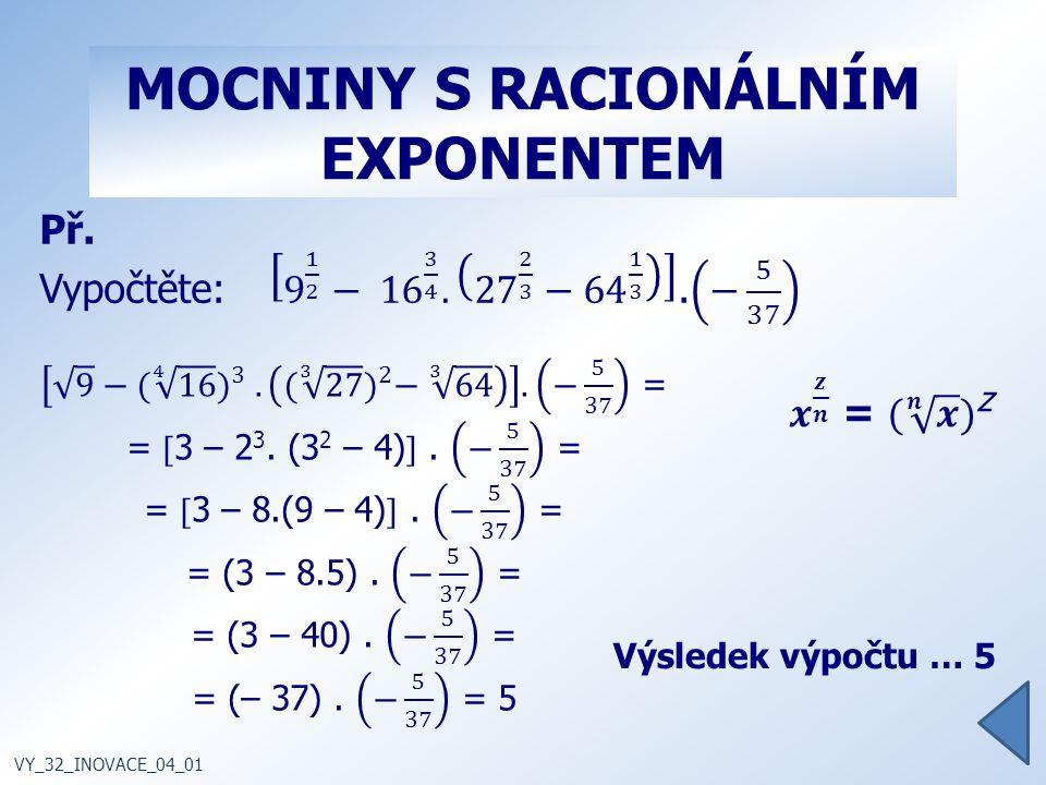 MOCNINY S RACIONÁLNÍM EXPONENTEM Př. VY_32_INOVACE_04_01 Výsledek výpočtu … 5