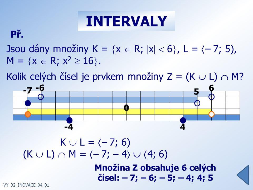 INTERVALY Př.Jsou dány množiny K =  x  R;  x   6 , L =  – 7; 5), M =  x  R; x 2  16 .