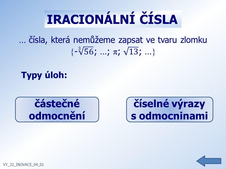 Typy úloh: VY_32_INOVACE_04_01 IRACIONÁLNÍ ČÍSLA částečné odmocnění číselné výrazy s odmocninami