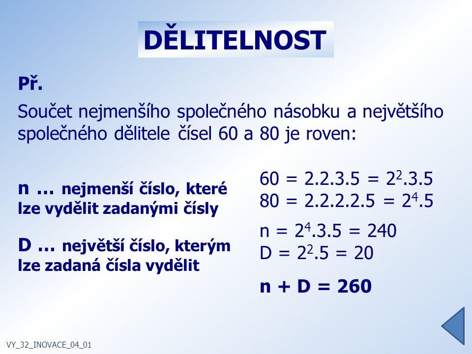 DĚLITELNOST n … nejmenší číslo, které lze vydělit zadanými čísly Př.