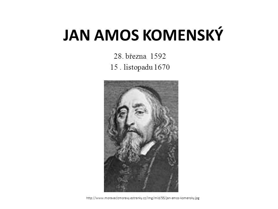 JAN AMOS KOMENSKÝ 28.března 1592 15.