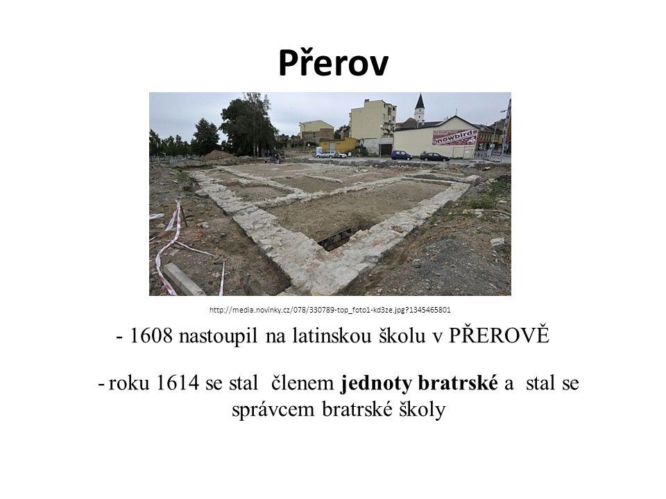 Přerov - 1608 nastoupil na latinskou školu v PŘEROVĚ - roku 1614 se stal členem jednoty bratrské a stal se správcem bratrské školy http://media.novinky.cz/078/330789-top_foto1-kd3ze.jpg?1345465801