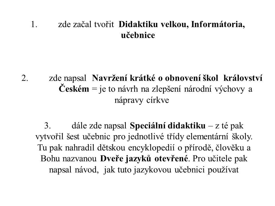 1.zde začal tvořit Didaktiku velkou, Informátoria, učebnice 2.