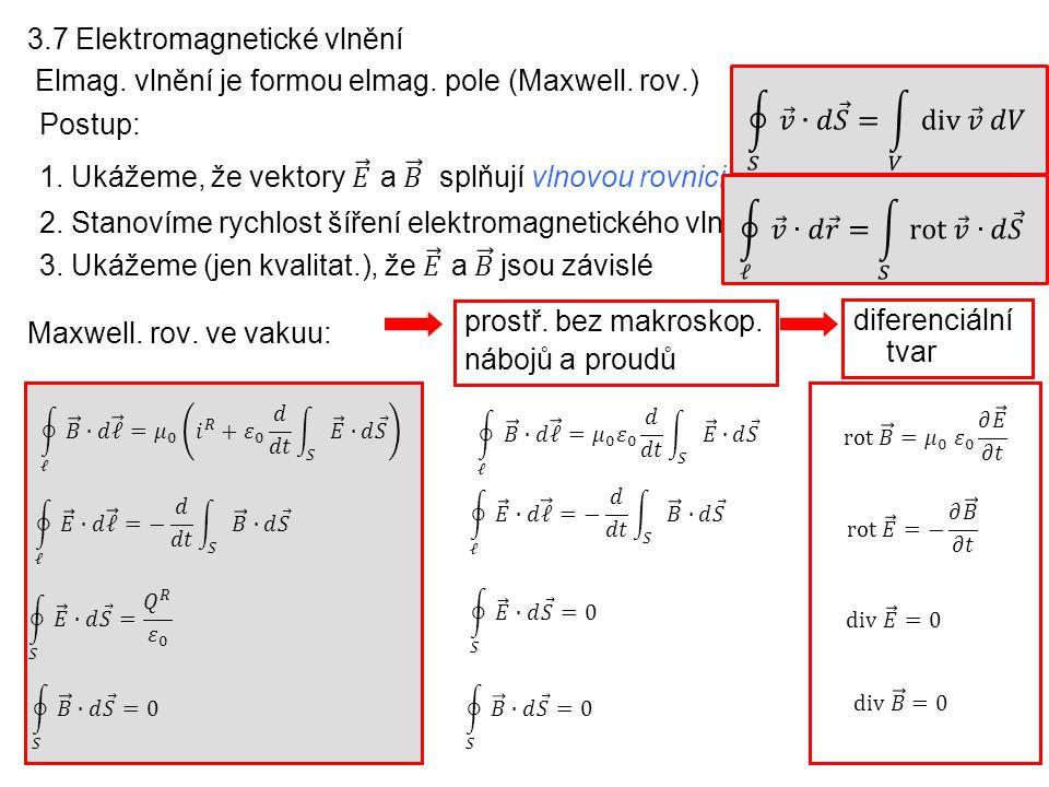 3.7 Elektromagnetické vlnění Elmag. vlnění je formou elmag. pole (Maxwell. rov.) Maxwell. rov. ve vakuu: prostř. bez makroskop. nábojů a proudů difere