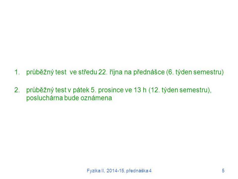 1.průběžný test ve středu 22. října na přednášce (6. týden semestru) 2.průběžný test v pátek 5. prosince ve 13 h (12. týden semestru), posluchárna bud