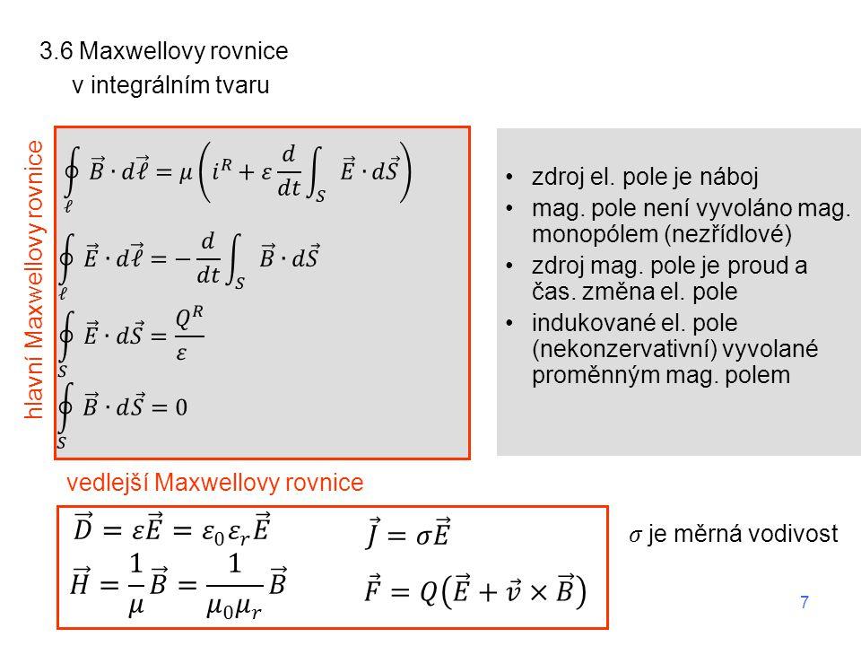 3.6 Maxwellovy rovnice v integrálním tvaru hlavní Maxwellovy rovnice vedlejší Maxwellovy rovnice 8
