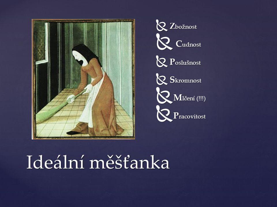  Z božnost  C udnost  P oslušnost  S kromnost  M lčení (!!!)  P racovitost Ideální měšťanka