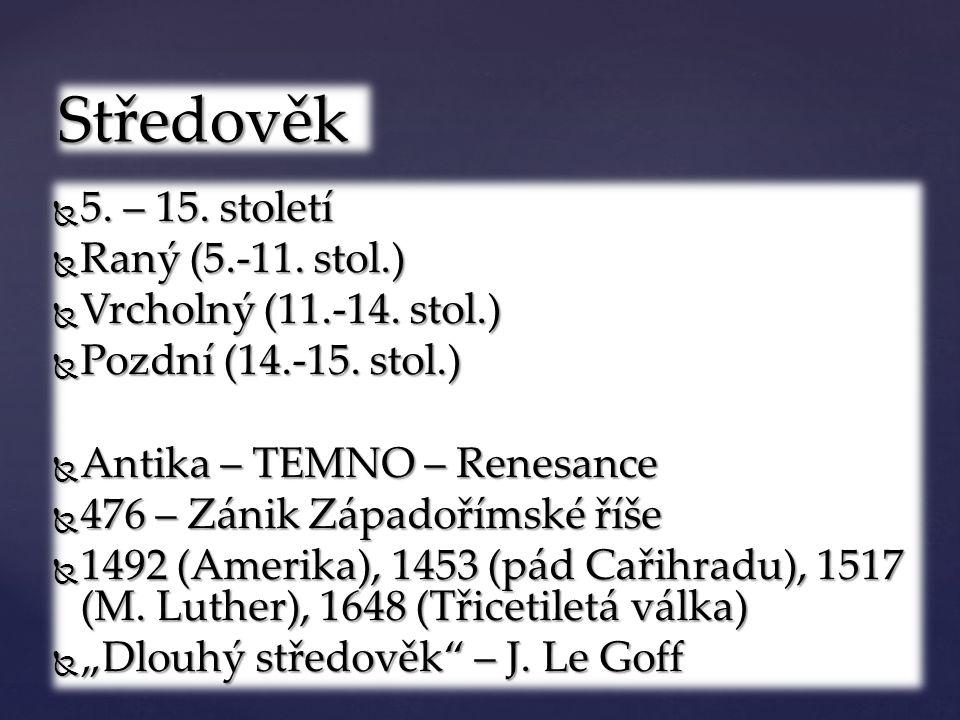  5. – 15. století  Raný (5.-11. stol.)  Vrcholný (11.-14.