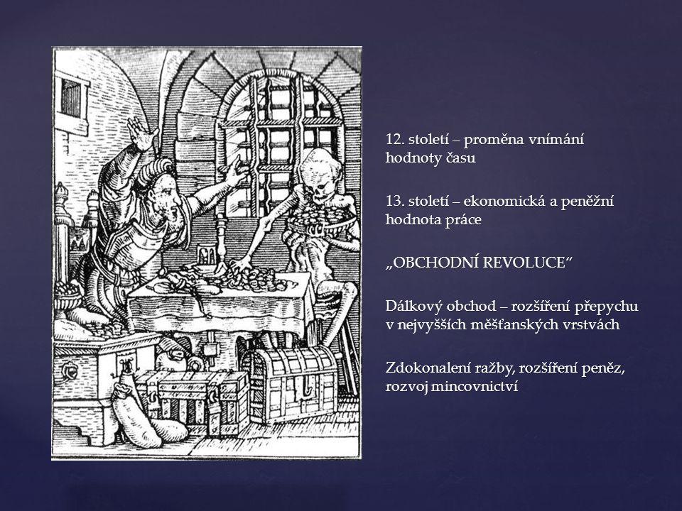 """{ 12. století – proměna vnímání hodnoty času 13. století – ekonomická a peněžní hodnota práce """"OBCHODNÍ REVOLUCE"""" Dálkový obchod – rozšíření přepychu"""