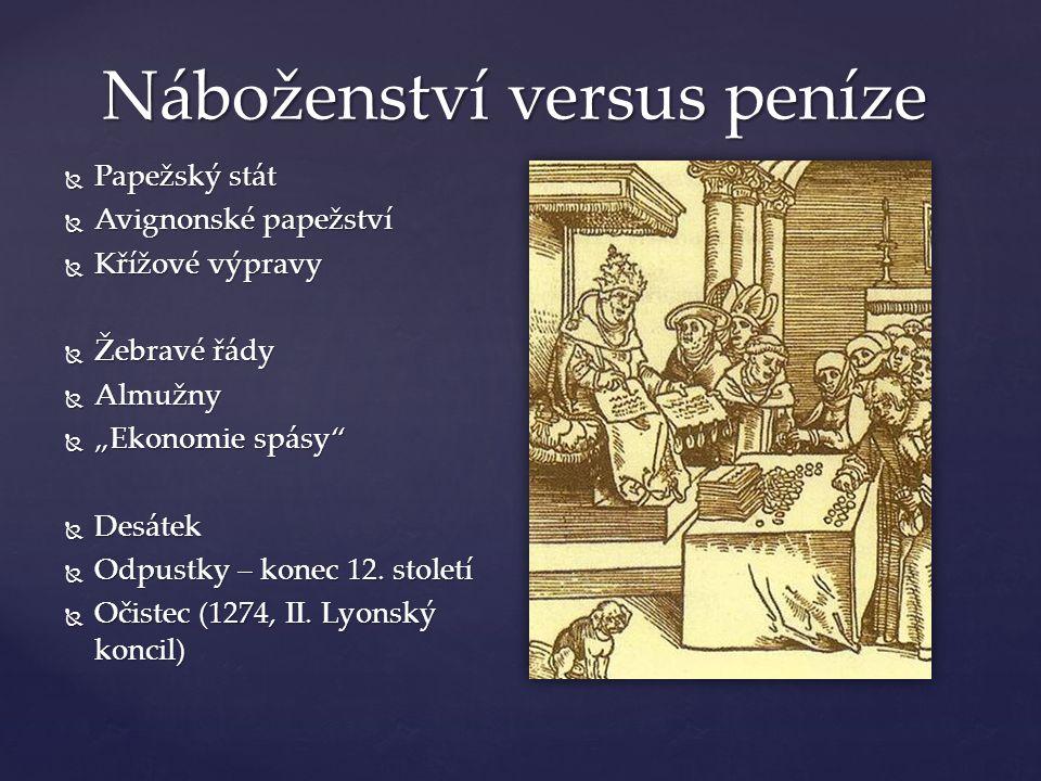 """Náboženství versus peníze  Papežský stát  Avignonské papežství  Křížové výpravy  Žebravé řády  Almužny  """"Ekonomie spásy""""  Desátek  Odpustky –"""
