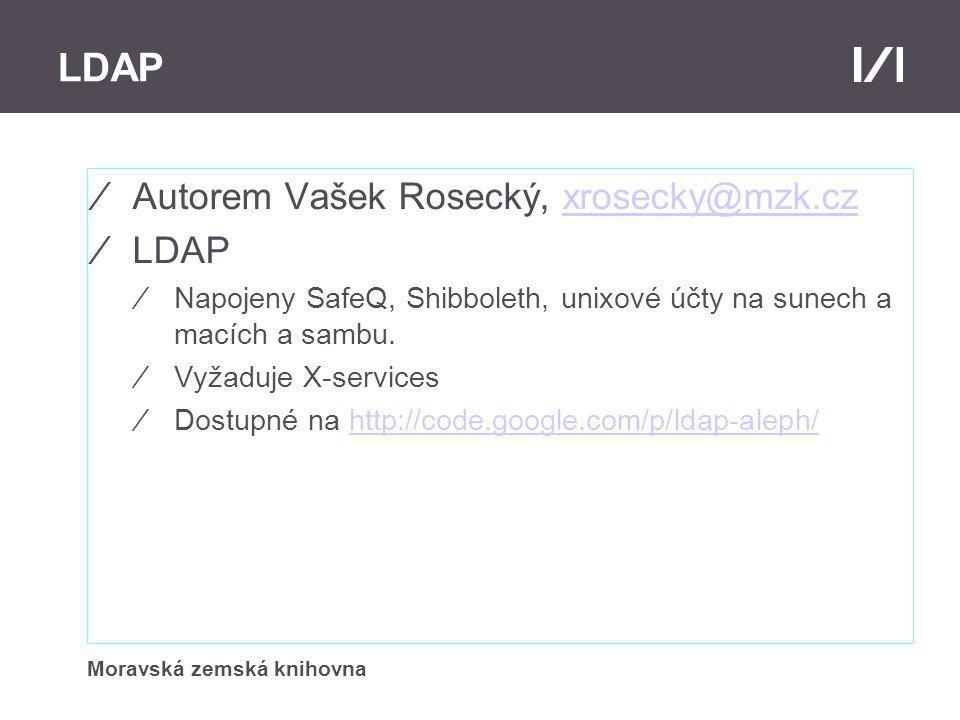 LDAP ⁄Autorem Vašek Rosecký, xrosecky@mzk.czxrosecky@mzk.cz ⁄LDAP ⁄Napojeny SafeQ, Shibboleth, unixové účty na sunech a macích a sambu.