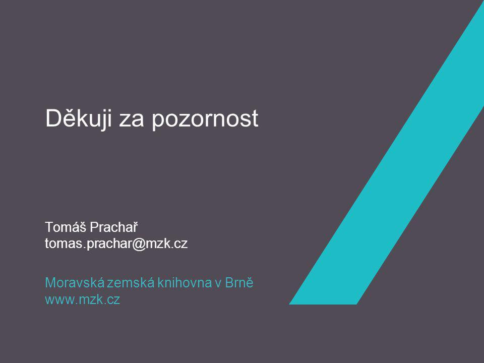 Moravská zemská knihovna v Brně www.mzk.cz Děkuji za pozornost Tomáš Prachař tomas.prachar@mzk.cz