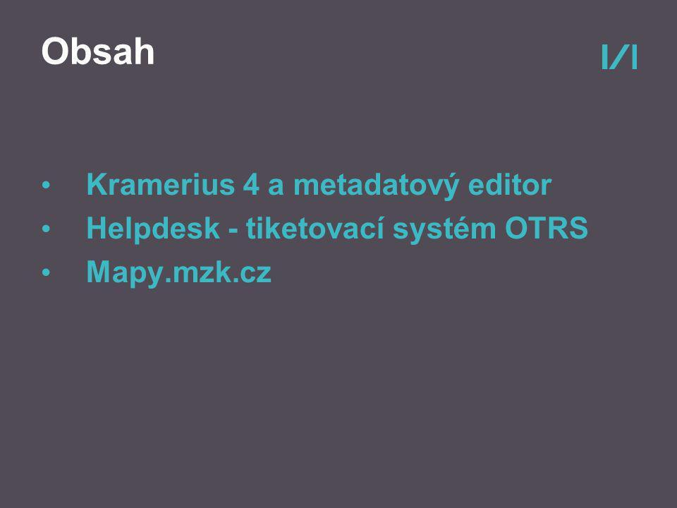 Obsah Kramerius 4 a metadatový editor Helpdesk - tiketovací systém OTRS Mapy.mzk.cz