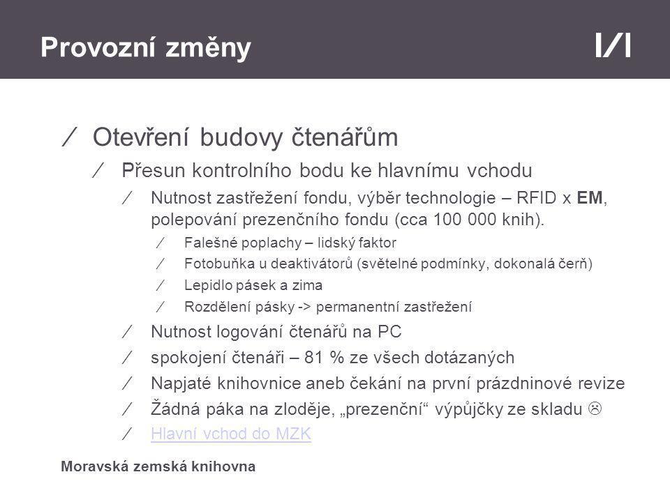 Moravská zemská knihovna Provozní změny ⁄Otevření budovy čtenářům ⁄Přesun kontrolního bodu ke hlavnímu vchodu ⁄Nutnost zastřežení fondu, výběr technologie – RFID x EM, polepování prezenčního fondu (cca 100 000 knih).