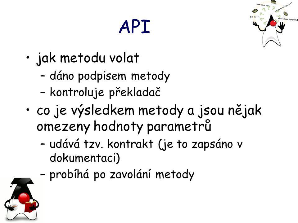 API jak metodu volat –dáno podpisem metody –kontroluje překladač co je výsledkem metody a jsou nějak omezeny hodnoty parametrů –udává tzv.