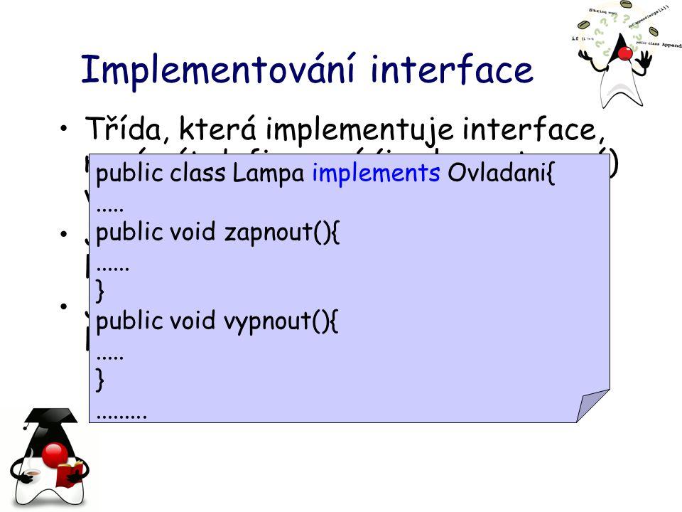Implementování interface Třída, která implementuje interface, musí mít definované (implementované) všechny metody v něm definované.