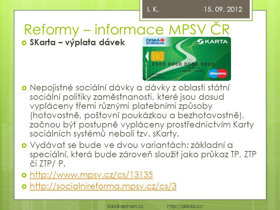 Reformy – informace MPSV ČR  SKarta – výplata dávek  Nepojistné sociální dávky a dávky z oblasti státní sociální politiky zaměstnanosti, které jsou dosud vypláceny třemi různými platebními způsoby (hotovostně, poštovní poukázkou a bezhotovostně), začnou být postupně vypláceny prostřednictvím Karty sociálních systémů neboli tzv.