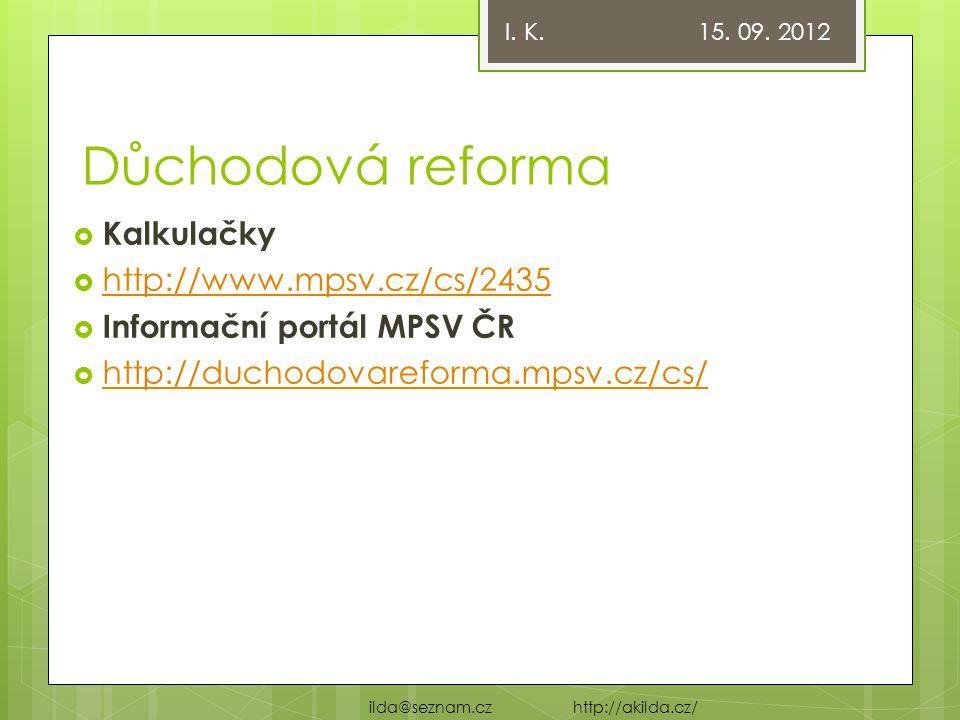 Důchodová reforma  Kalkulačky  http://www.mpsv.cz/cs/2435 http://www.mpsv.cz/cs/2435  Informační portál MPSV ČR  http://duchodovareforma.mpsv.cz/cs/ http://duchodovareforma.mpsv.cz/cs/ I.