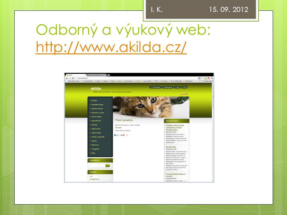Odborný a výukový web: http://www.akilda.cz/ http://www.akilda.cz/ I. K. 15. 09. 2012