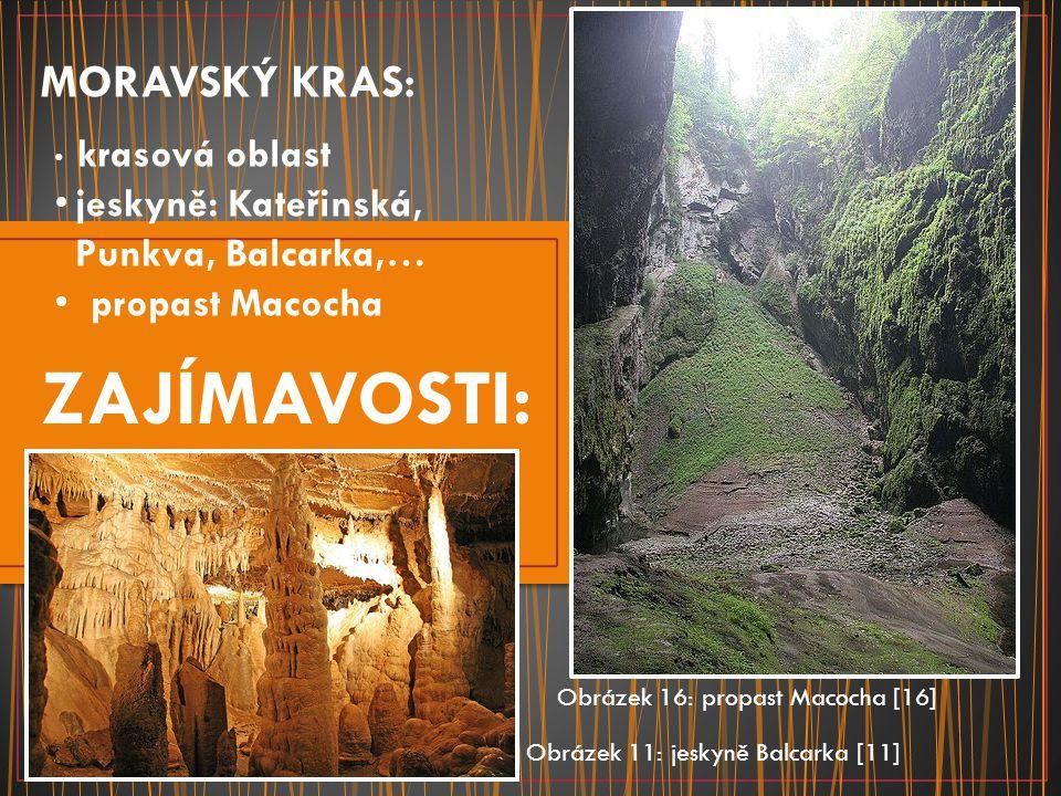 ZAJÍMAVOSTI: MORAVSKÝ KRAS: krasová oblast jeskyně: Kateřinská, Punkva, Balcarka,… propast Macocha Obrázek 11: jeskyně Balcarka [11] Obrázek 16: propa