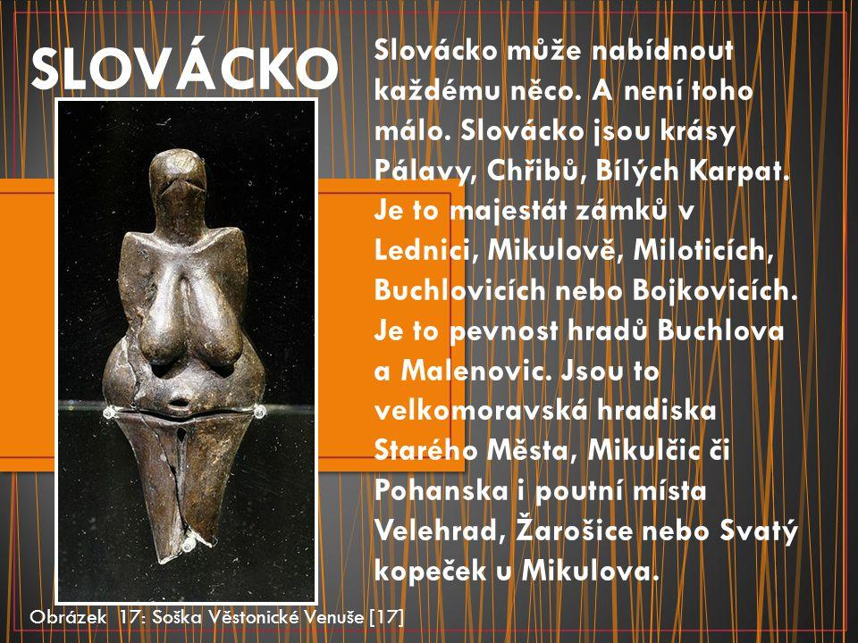 SLOVÁCKO Obrázek 17: Soška Věstonické Venuše [17] Slovácko může nabídnout každému něco. A není toho málo. Slovácko jsou krásy Pálavy, Chřibů, Bílých K