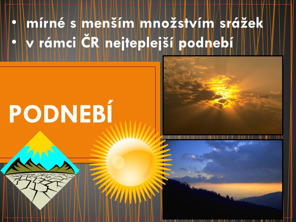 mírné s menším množstvím srážek v rámci ČR nejteplejší podnebí PODNEBÍ