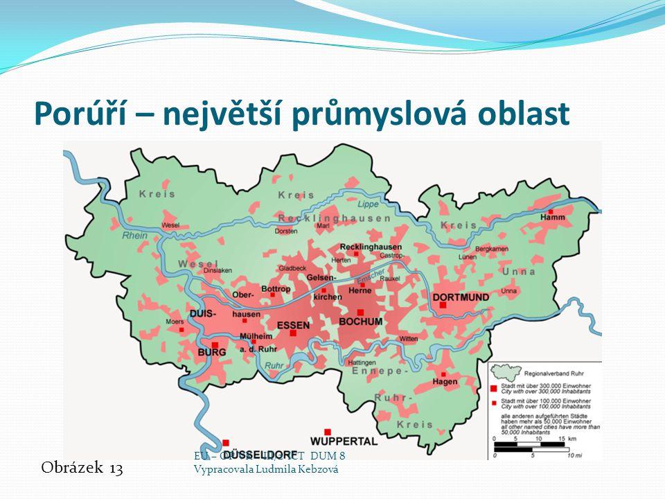 Porúří – největší průmyslová oblast Obrázek 13 EU – OP VK – III/2 ICT DUM 8 Vypracovala Ludmila Kebzová