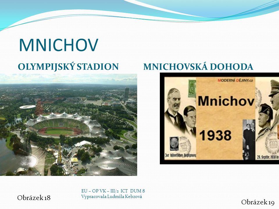 MNICHOV OLYMPIJSKÝ STADION MNICHOVSKÁ DOHODA Obrázek 18 Obrázek 19 EU – OP VK – III/2 ICT DUM 8 Vypracovala Ludmila Kebzová