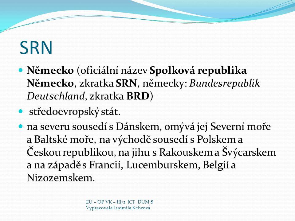 SRN Německo (oficiální název Spolková republika Německo, zkratka SRN, německy: Bundesrepublik Deutschland, zkratka BRD) středoevropský stát. na severu