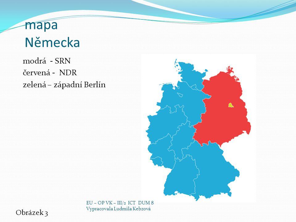 mapa Německa modrá - SRN červená - NDR zelená – západní Berlín Obrázek 3 EU – OP VK – III/2 ICT DUM 8 Vypracovala Ludmila Kebzová