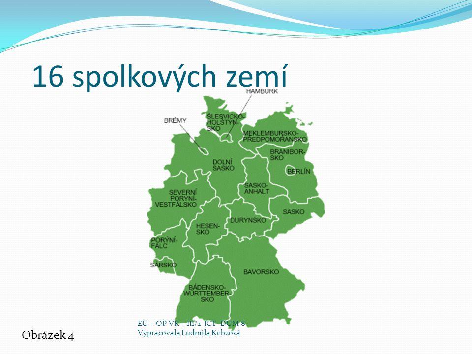16 spolkových zemí Obrázek 4 EU – OP VK – III/2 ICT DUM 8 Vypracovala Ludmila Kebzová