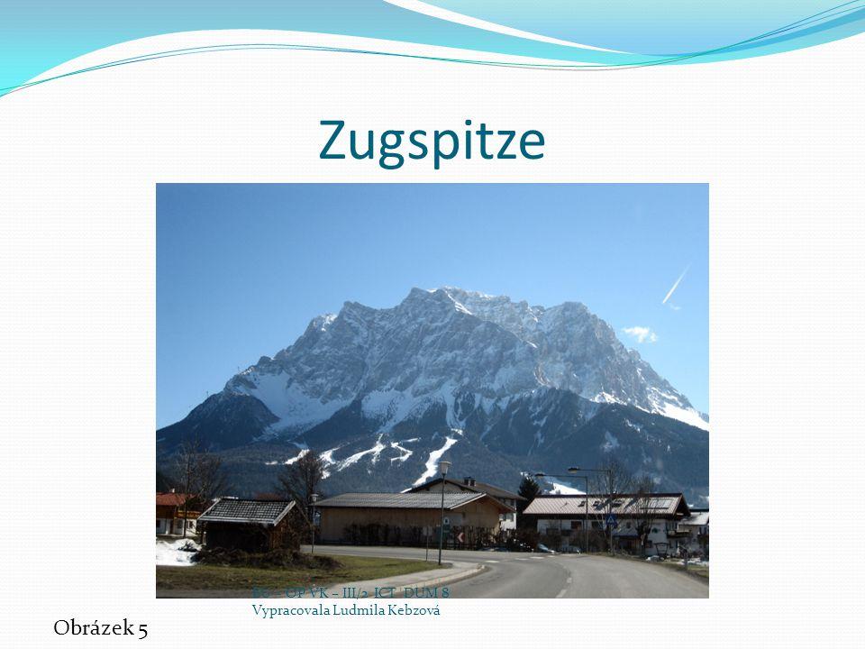 Zugspitze Obrázek 5 EU – OP VK – III/2 ICT DUM 8 Vypracovala Ludmila Kebzová
