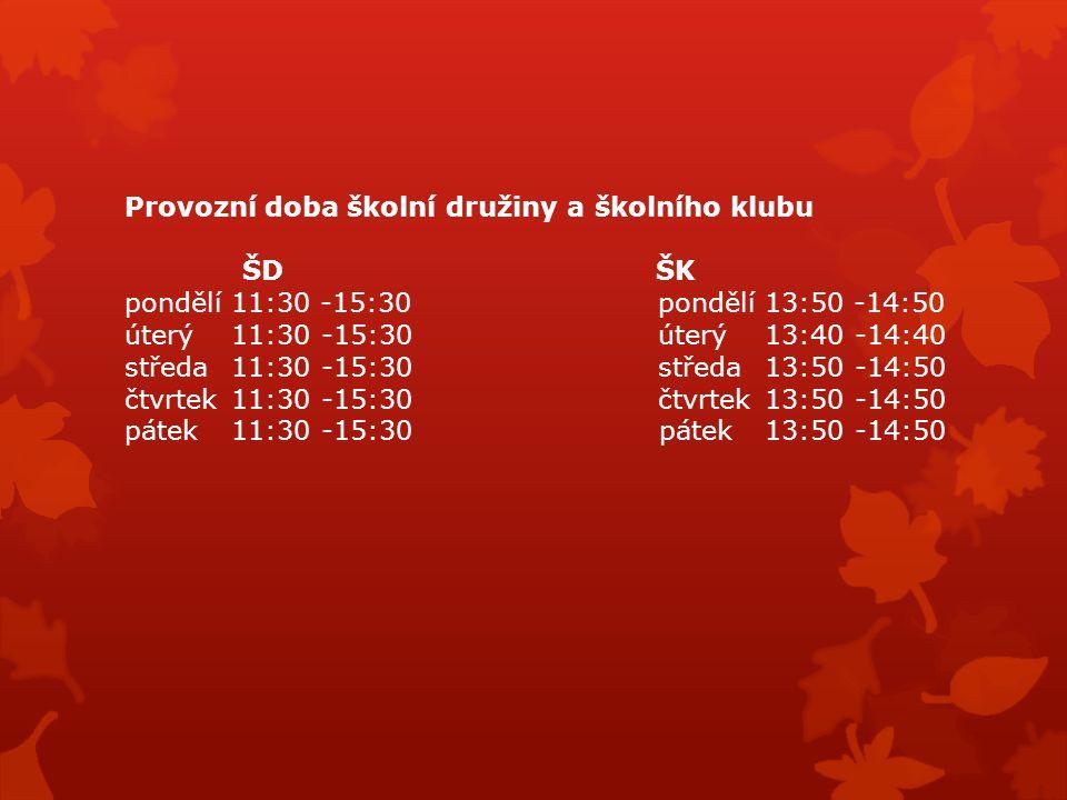 Provozní doba školní družiny a školního klubu ŠD ŠK pondělí 11:30 -15:30 pondělí 13:50 -14:50 úterý11:30 -15:30 úterý13:40 -14:40 středa11:30 -15:30st