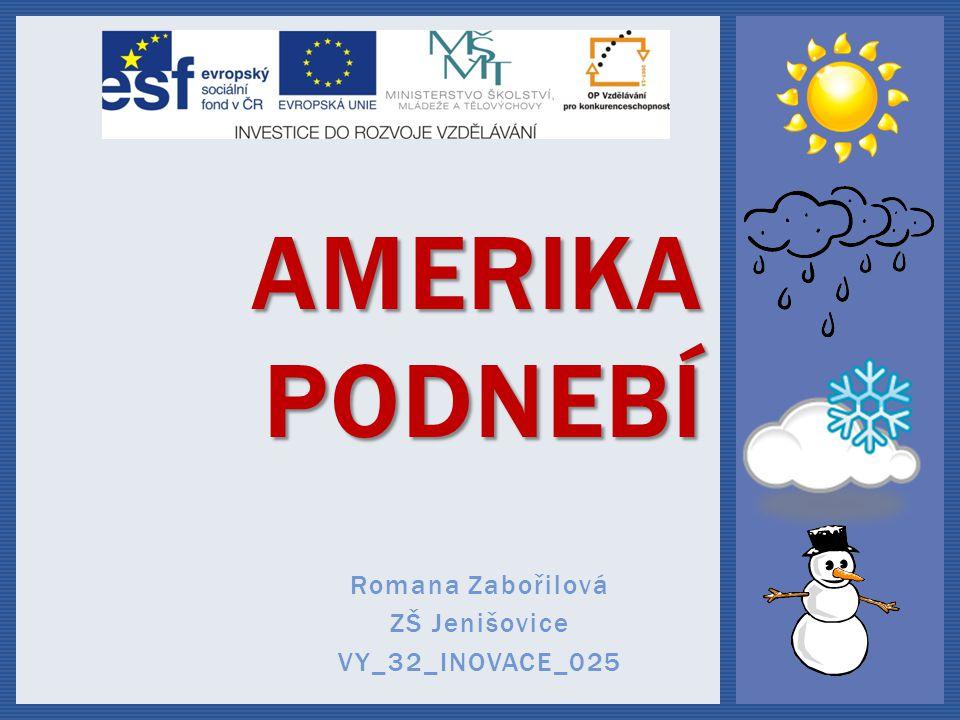 AMERIKA PODNEBÍ AMERIKA PODNEBÍ Romana Zabořilová ZŠ Jenišovice VY_32_INOVACE_025
