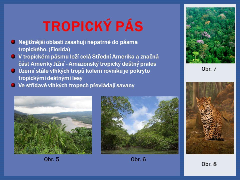 TROPICKÝ PÁS Nejjižnější oblasti zasahují nepatrně do pásma tropického.