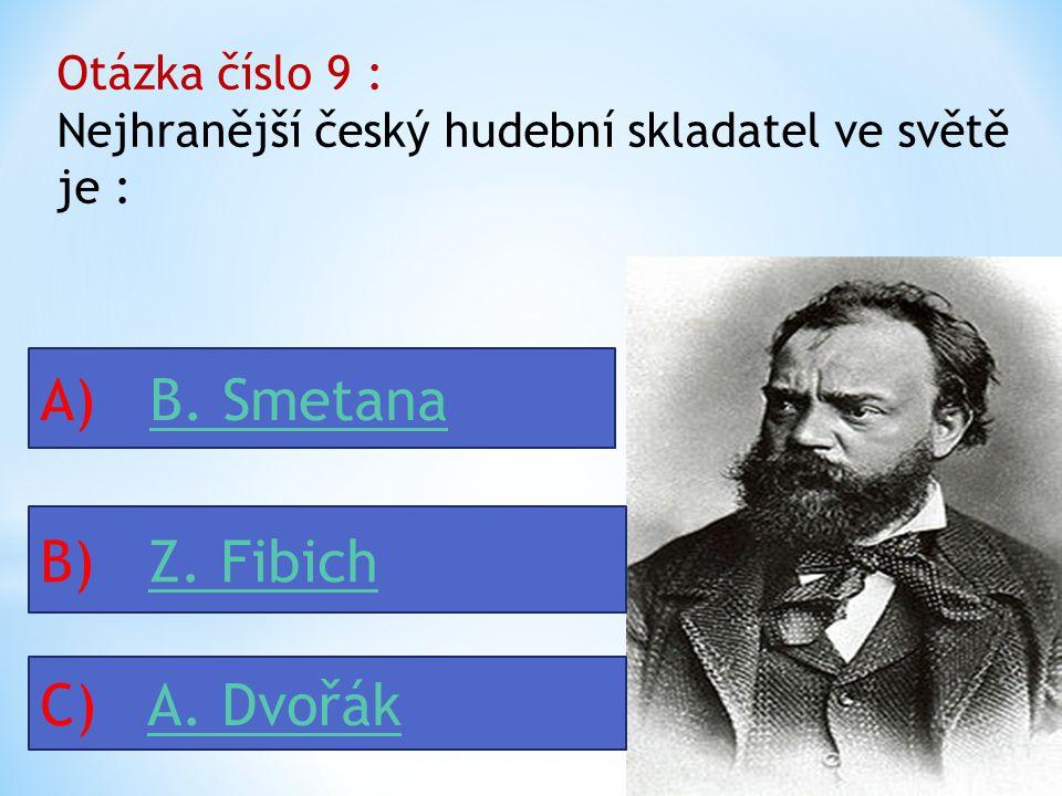 Otázka číslo 8 : Vrcholným projevem obrozeneckých tendencí v hudbě se v duchu romantismu jevila především : A) česká operačeská opera B) symfonická báseňsymfonická báseň C) lidová píseňlidová píseň