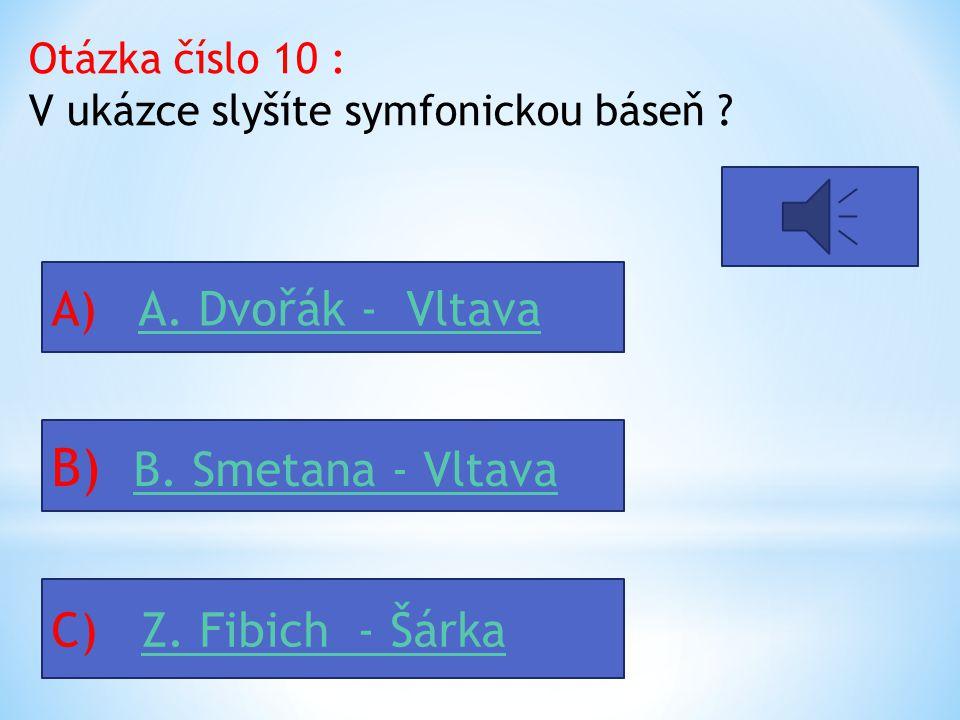 Otázka číslo 9 : Nejhranější český hudební skladatel ve světě je : A) B.