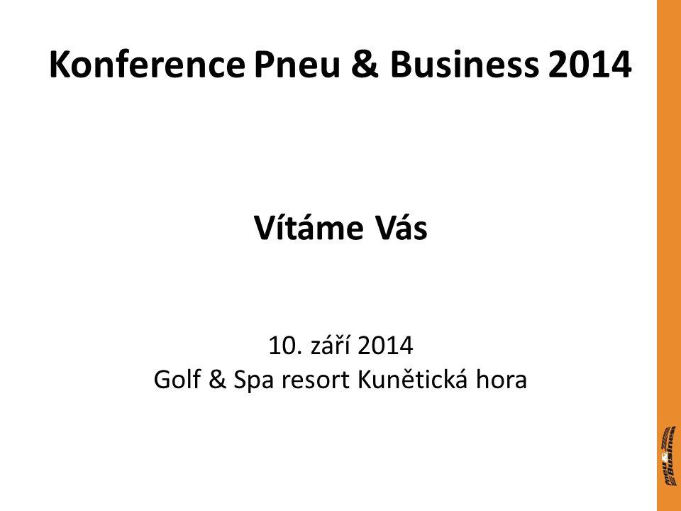 Konference Pneu & Business 2014 Vítáme Vás 10. září 2014 Golf & Spa resort Kunětická hora