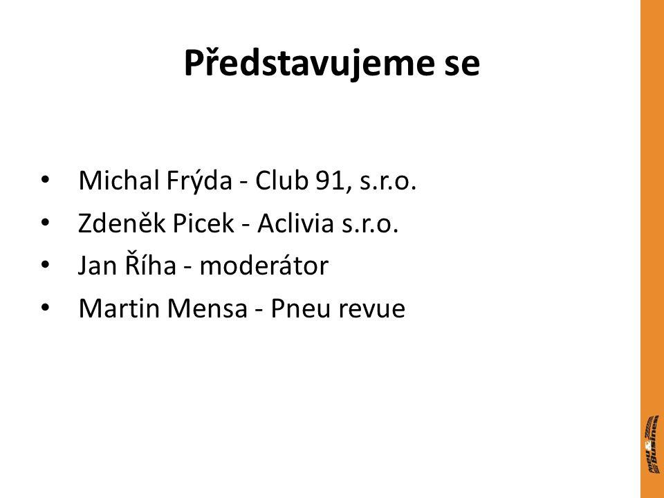 Představujeme se Michal Frýda - Club 91, s.r.o. Zdeněk Picek - Aclivia s.r.o. Jan Říha - moderátor Martin Mensa - Pneu revue