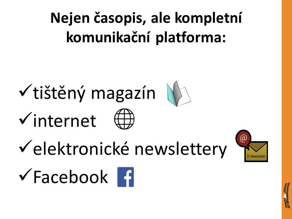 Nejen časopis, ale kompletní komunikační platforma: tištěný magazín internet elektronické newslettery Facebook