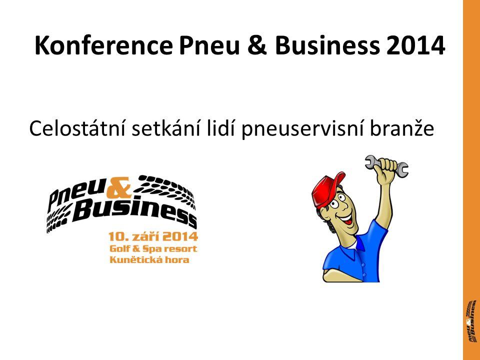 Konference Pneu & Business 2014 Celostátní setkání lidí pneuservisní branže
