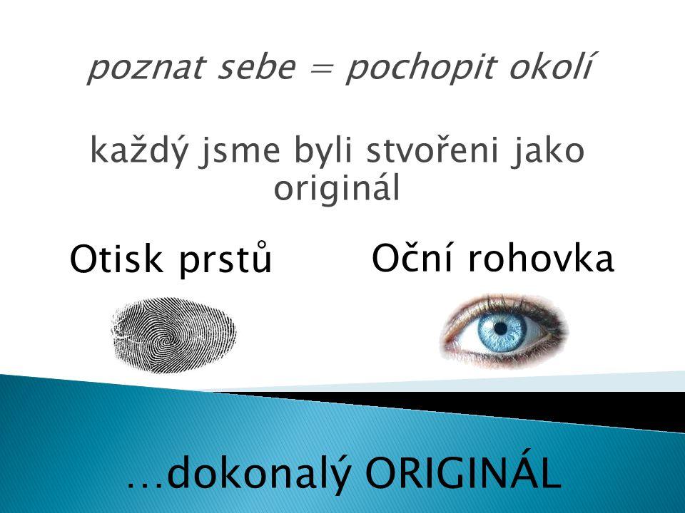 poznat sebe = pochopit okolí každý jsme byli stvořeni jako originál …dokonalý ORIGINÁL Otisk prstů Oční rohovka
