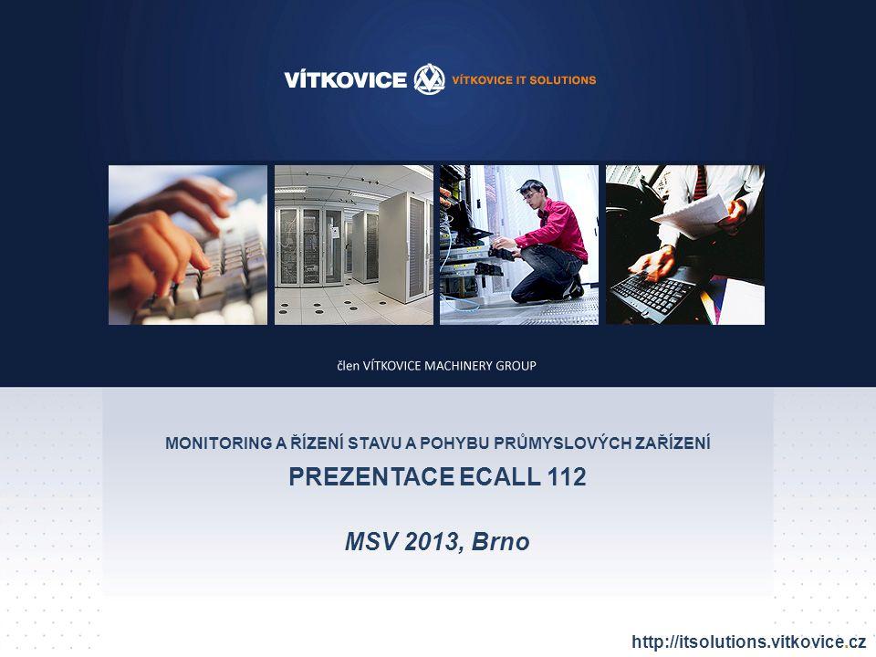 http://itsolutions.vitkovice.com http://itsolutions.vitkovice.cz MONITORING A ŘÍZENÍ STAVU A POHYBU PRŮMYSLOVÝCH ZAŘÍZENÍ PREZENTACE ECALL 112 MSV 2013, Brno