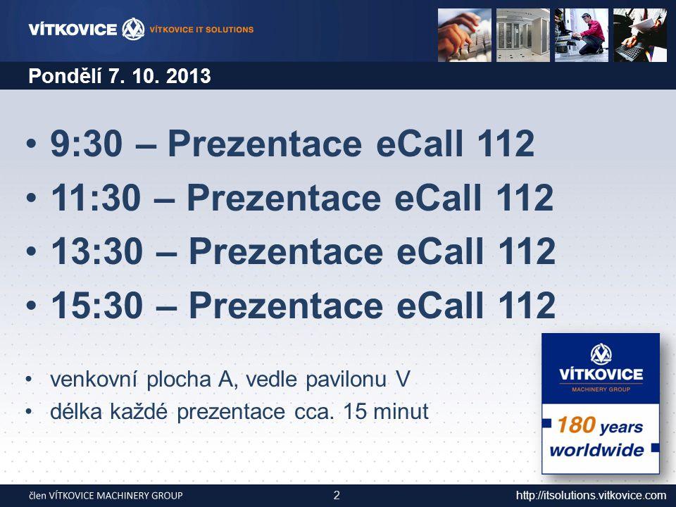 http://itsolutions.vitkovice.com 9:30 – Prezentace eCall 112 11:30 – Prezentace eCall 112 po tiskové konferenci 13:30 – Prezentace eCall 112 15:30 – Prezentace eCall 112 venkovní plocha A, vedle pavilonu V délka každé prezentace cca.