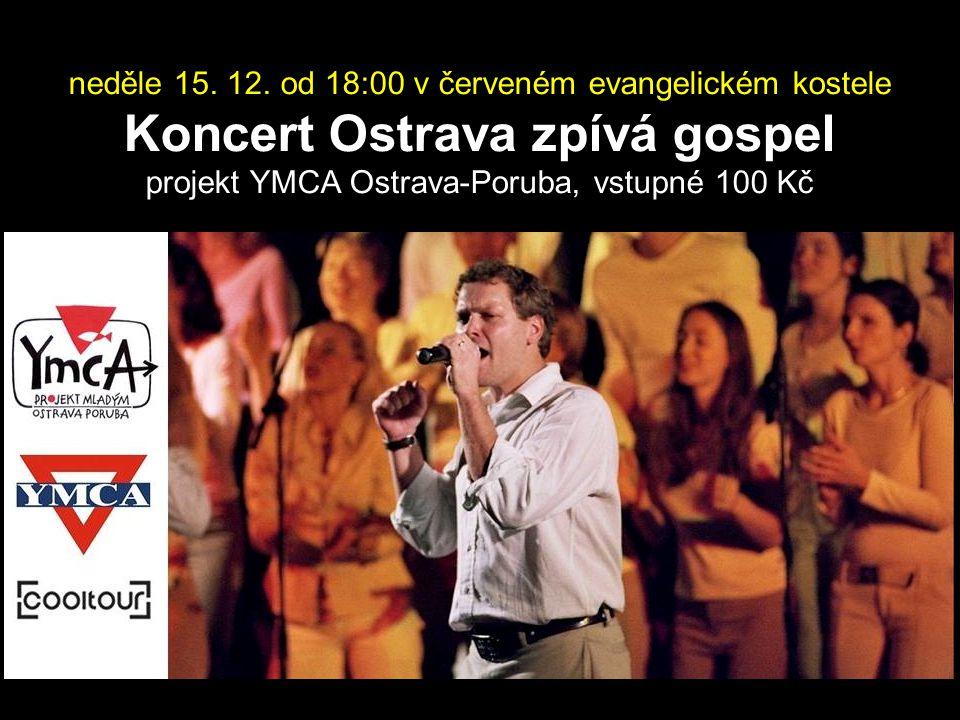 neděle 15. 12. od 18:00 v červeném evangelickém kostele Koncert Ostrava zpívá gospel projekt YMCA Ostrava-Poruba, vstupné 100 Kč