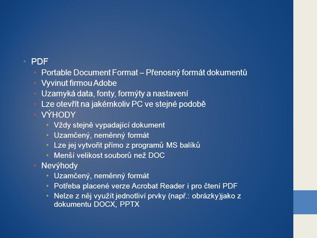 PDF Portable Document Format – Přenosný formát dokumentů Vyvinut firmou Adobe Uzamyká data, fonty, formýty a nastavení Lze otevřít na jakémkoliv PC ve
