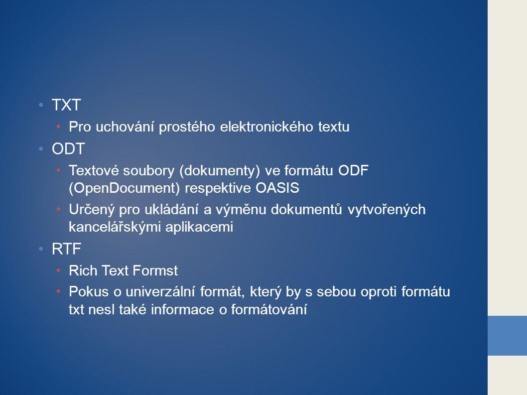TXT Pro uchování prostého elektronického textu ODT Textové soubory (dokumenty) ve formátu ODF (OpenDocument) respektive OASIS Určený pro ukládání a vý