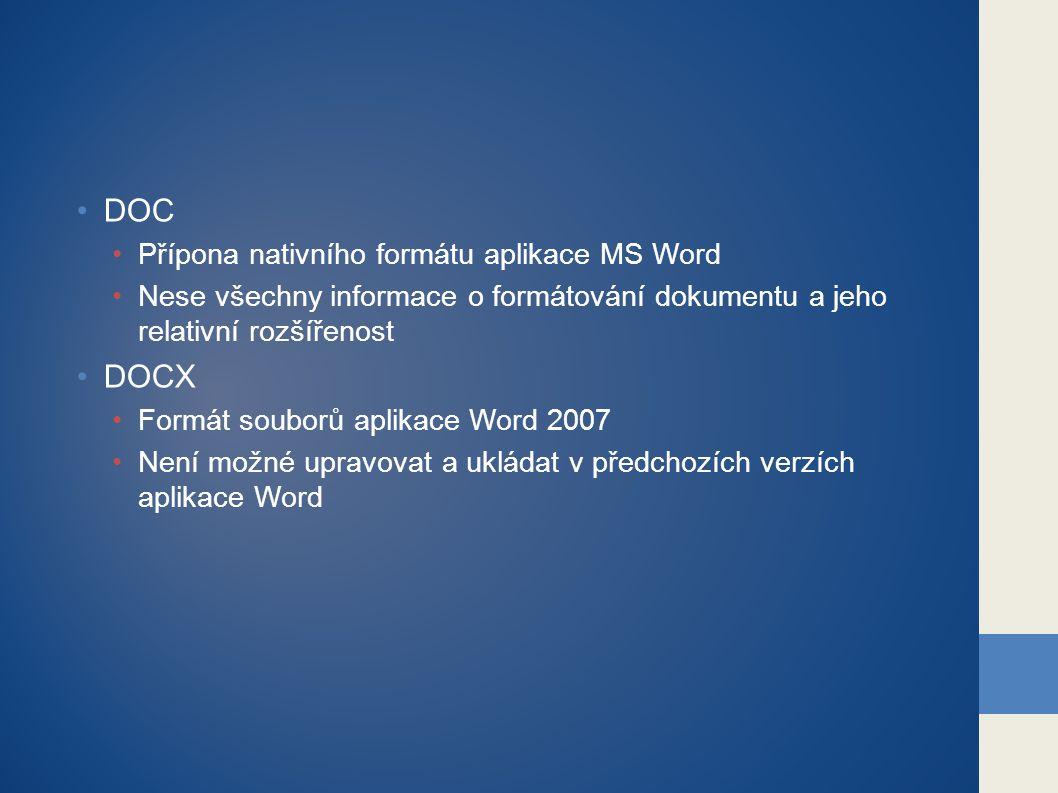 DOC Přípona nativního formátu aplikace MS Word Nese všechny informace o formátování dokumentu a jeho relativní rozšířenost DOCX Formát souborů aplikac