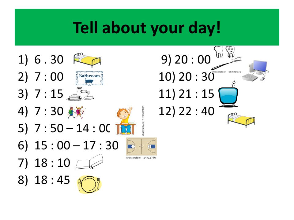 Tell about your day. 1)6.